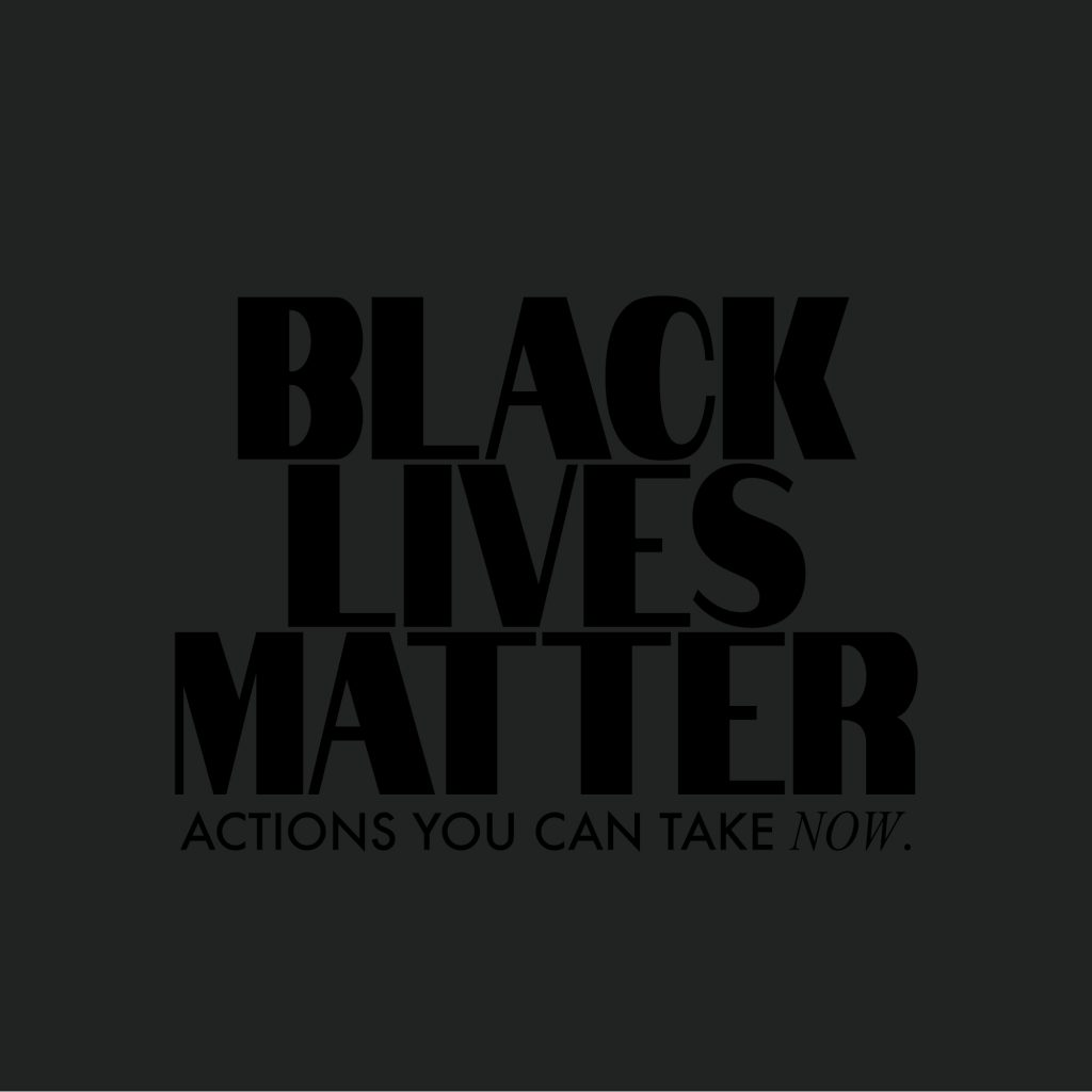 BLACK LIVES MATTER - THOUGHTS, ACTIONS & RESOURCES